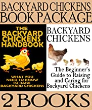 Backyard Chickens Book Package: Backyard Chickens: The Beginner's Guide to Raising and Caring for Backyard Chickens & The ...