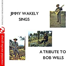 Jimmy Wakely Sings a Tribute to Bob Wills (Digitally Remastered)