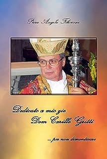 Dedicato a mio zio Dom Carillo Gritti: ...per non dimenticare