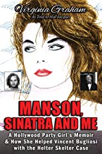 Manson, Sinatra and Me: A Hollywood Party Girl's Memoir and How She Helped Vincent Bugliosi with the Helter Skelter Case
