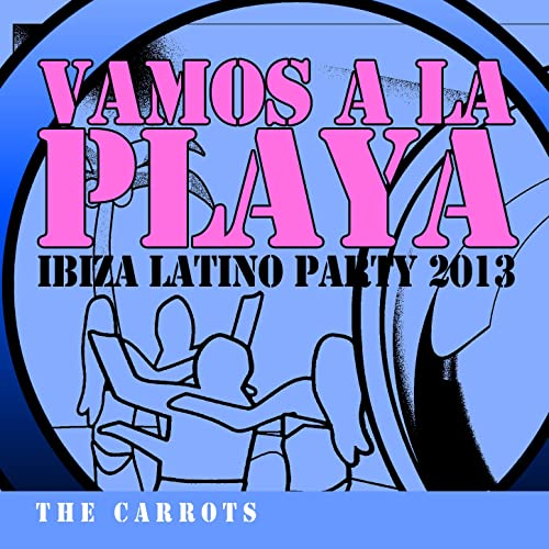 Vamos A La Playa Ibiza Latino Party 2013 By The Carrots On Amazon