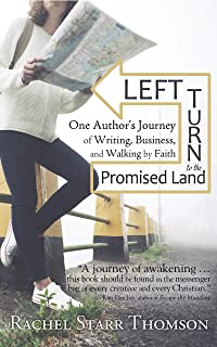 Left Turn to the Promised Land: One Author's Journey of Writing, Business, and Walking by Faith