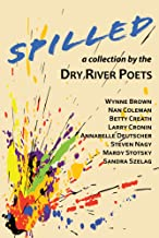 Spilled - A collection by the Dry River Poets