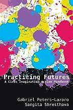 Practicing Futures: A Civic Imagination Action Handbook (New Literacies and Digital Epistemologies)