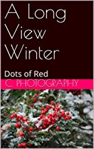 A Long View Winter: Dots of Red (From My Grandmother's Garden Book 9) (English Edition)