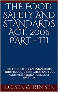 THE FOOD SAFETY AND STANDARDS ACT, 2006 PART – III: THE FOOD SAFETY AND STANDARDS (FOOD PRODUCTS STANDARDS AND FOOD ADDITIVES) REGULATIONS, 2011 (PART - I)