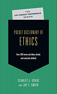 Pocket Dictionary of Ethics: Over 300 Terms  Ideas Clearly  Concisely Defined (The IVP Pocket Reference Series)