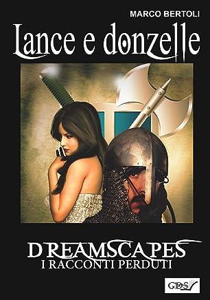 Lance e donzelle- Dreamscapes i racconti perduti volume 24