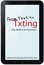 From Text to Txting: New Media in the Classroom (English Edition)