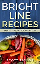 Bright Line Eating Cookbook:Bright Line Eating Cookbook with Quick,Easy Delicious Recipes:  Bright Line Eating Recipes: Fast,Simple ,Tasty, (English Edition)