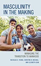 Masculinity in the Making: Managing the Transition to Manhood (English Edition)