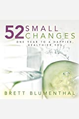 52 Small Changes: One Year to a Happier, Healthier You Kindle Edition