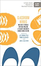 Classroom Heroes: One Child's Struggle with Bullying and a Teacher's Mission to Change School Culture (The ORP Library Boo...