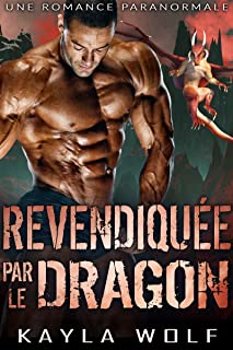 Revendiquée par le Dragon: Une Romance Paranormale (Les Dragons de Dragon Valley t. 1) (French Edition)