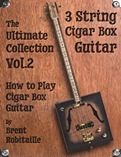 Cigar Box Guitar - The Ultimate Collection Volume Two: How to Play Cigar Box Guitar (Volume 2)