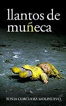 LLANTOS DE MUÑECA: (Thriller de suspense psicológico. INTRIGA, EMOCIÓN, DUREZA,AMOR)