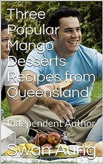 Three Popular Mango Desserts Recipes from Queensland: Independent Author