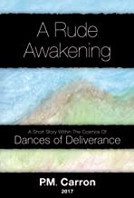 A RUDE AWAKENING: A SHORT STORY WITHIN THE COSMOS OF DANCES OF DELIVERANCE