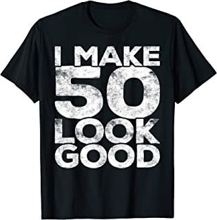 I Make 50 Look Good T-Shirt 50th Birthday Gift Shirt T-Shirt