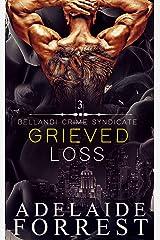 Grieved Loss: A Dark Mafia Romance (Bellandi Crime Syndicate Book 3) Kindle Edition