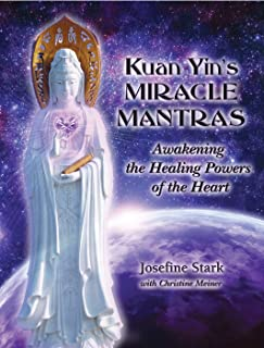 Kuan Yin's Miracle Mantras: Awakening the Healing Powers of the Heart