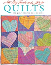 All My Thanks and Love to Quilts: Art Quilts Created by Keiko Goke (Design Originals)