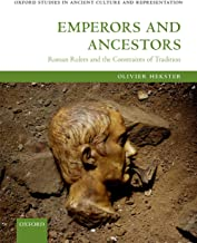 Emperors and Ancestors: Roman Rulers and the Constraints of Tradition (Oxford Studies in Ancient Culture & Representation)