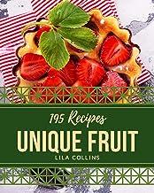195 Unique Fruit Recipes: An Inspiring Fruit Cookbook for You (English Edition)