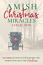 Amish Christmas Miracles: 14 stories to touch your heart and warm your soul this Christmas (English Edition)