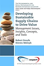 Developing Sustainable Supply Chains to Drive Value: Management Issues, Insights, Concepts, and Tools (Environmental and Social Sustainability for Business Advanta)