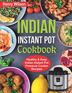Indian Instant Pot Cookbook: Healthy and Easy Indian Instant Pot Pressure Cooker Recipes.