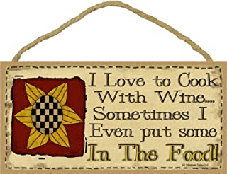 I love To Cook With Wine Sometimes I Even Put Some In The Food Primitive Sunflower Sign Plaque 5