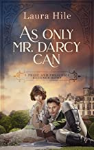 As Only Mr. Darcy Can: A Pride and Prejudice Regency Romp