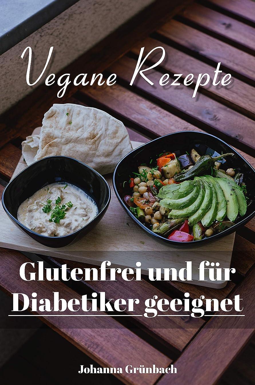 Vegane Rezepte: Glutenfrei und für Diabetiker geeignet (German Edition)