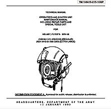 Manuals Combined: U.S. Army Aviation Pilot Aircrew FLIGHT HELMET SPH-4 & SPH-4B & HGU-56/P & FIRE CONTROL SUBSYSTEM, HELMET-DIRECTED XM128 / XM136 Technical Manuals