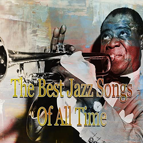 The Best Jazz Songs of All Time by Various artists on Amazon