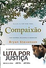 Compaixão: Uma história de justiça e redenção (Portuguese Edition)