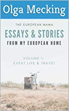 The European Mama Essays and Stories from my European Home: Living Abroad and Traveling