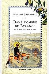 Dans l'ombre de Byzance: Sur les traces des chrétiens d'Orient (Essais et documents) Format Kindle
