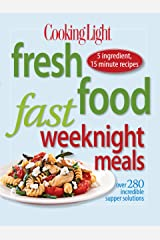 Cooking Light Fresh Food Fast Weeknight Meals: Over 280 Incredible Supper Solutions Kindle Edition