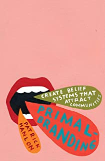 Primalbranding: Create Belief Systems that Attract Communities
