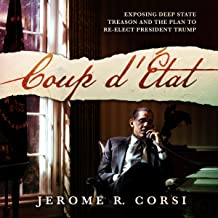 Coup d'Etat: Exposing Deep State Treason and the Plan to Re-Elect President Trump