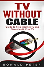 TV Without Cable: Guide to Free Internet TV and Over-the-Air Free TV (Streaming Devices Book 1)