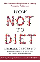How Not To Diet: The Groundbreaking Science of Healthy, Permanent Weight Loss: The Groundbreaking Science of Healthy, Perm...