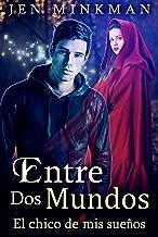 Entre Dos Mundos: El Chico de mis Sueños (Spanish Edition)
