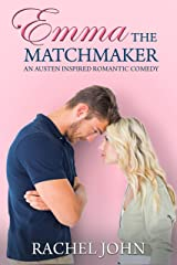 Emma the Matchmaker: An Austen Inspired Romantic Comedy Kindle Edition