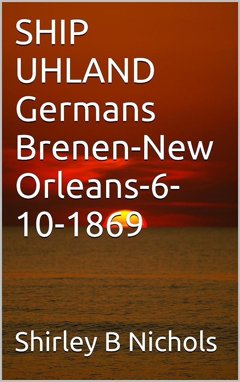 バンケット番目艦隊SHIP UHLAND Germans Brenen-New Orleans-6-10-1869 (English Edition)