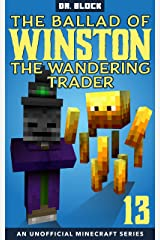 The Ballad of Winston the Wandering Trader, Book 13: (an unofficial Minecraft book) Kindle Edition