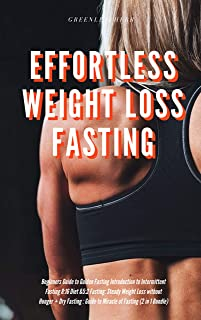 Effortless Weight Loss Fasting Beginners Guide to Golden Fasting Introduction to Intermittent Fasting 8:16 Diet &5:2 Fasting: Steady Weight Loss without Hunger + Dry Fasting