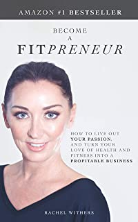 BECOME A FITPRENEUR: How to Live Out Your Passion, and Turn Your Love of Health and Fitness Into a Profitable Business